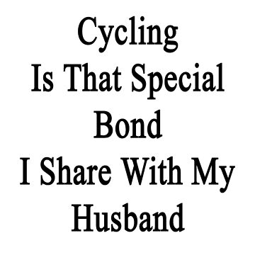 Cycling Is That Special Bond I Share With My Husband  by supernova23