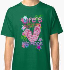 Life Is Better In Flip Flops Classic T-Shirt
