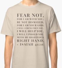 Isaiah 41:10 Bible Quote Classic T-Shirt