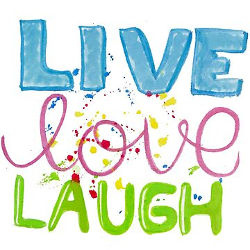 Live Love Laugh by JustStephanie