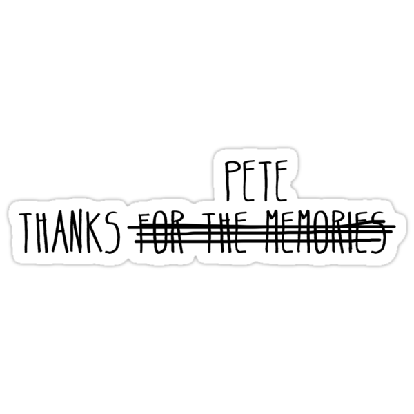 Quot Fall Out Boy Thanks Pete Quot Stickers By Haleyink Redbubble