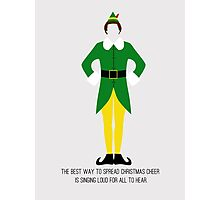 Elf - The Best Way to Spread Christmas Cheer is Singing Loud for All to Hear Photographic Print