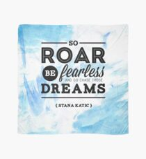 """So roar, be fearless, and go chase those dreams."" - Stana Katic Scarf"