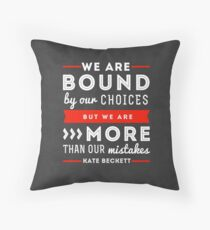 """""""We are bound by our choices, but we are more than our mistakes."""" - Kate Beckett Throw Pillow"""