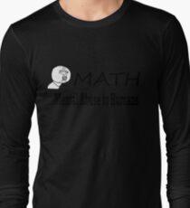 Funny & True Meme Long Sleeve T-Shirt