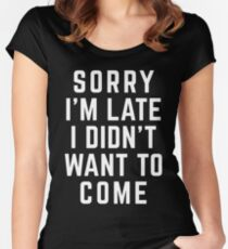 Sorry I'm Late Funny Quote Women's Fitted Scoop T-Shirt