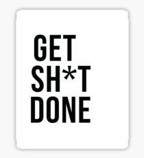 Get SH*T done Sticker
