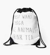 I Just Want to Do Yoga, Save Animals, & Drink Tea Drawstring Bag