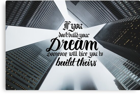 If You Don't Build Your Dreams... by calligrascape