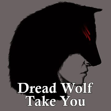 Dread Wolf Take You by Airship-Tinker
