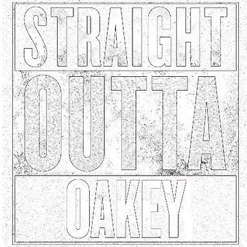 STRAIGHT OUTTA OAKEY by TeddyBair