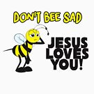 Don't bee sad Jesus loves you! by mariatorg
