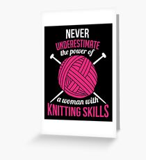 Never underestimate the power of a woman with knitting skills Greeting Card