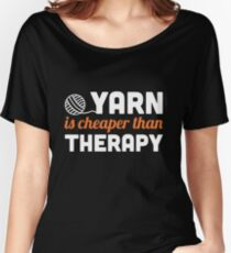 Yarn is cheaper than therapy Women's Relaxed Fit T-Shirt