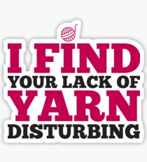I find your lack of yarn disturbing Sticker