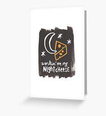 Workin' on my Night Cheese Greeting Card