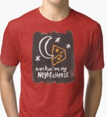Workin' on my Night Cheese Tri-blend T-Shirt