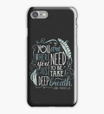 You are where you need to be. (Lana Parrilla) iPhone Case/Skin