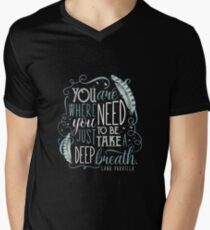 You are where you need to be. (Lana Parrilla) Men's V-Neck T-Shirt