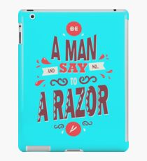 BE A MAN AND SAY NO TO A RAZOR funny nerd geek geeky iPad Case/Skin