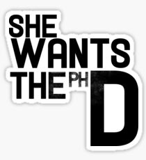 She wants the PH D Sticker