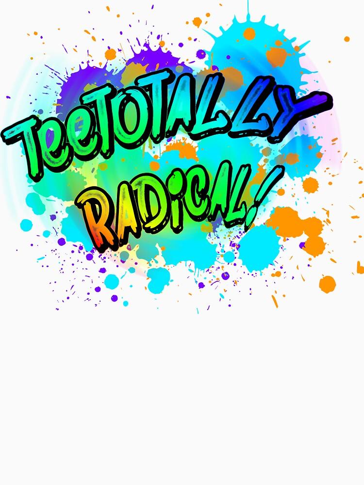 TeeTotally Radical! by TalenLee