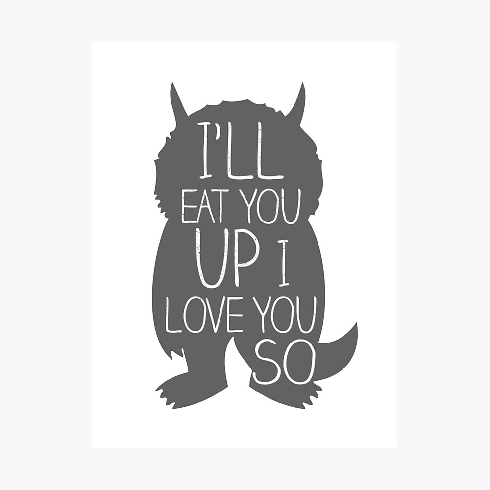 I'LL EAT YOU UP I LOVE YOU SO Photographic Print