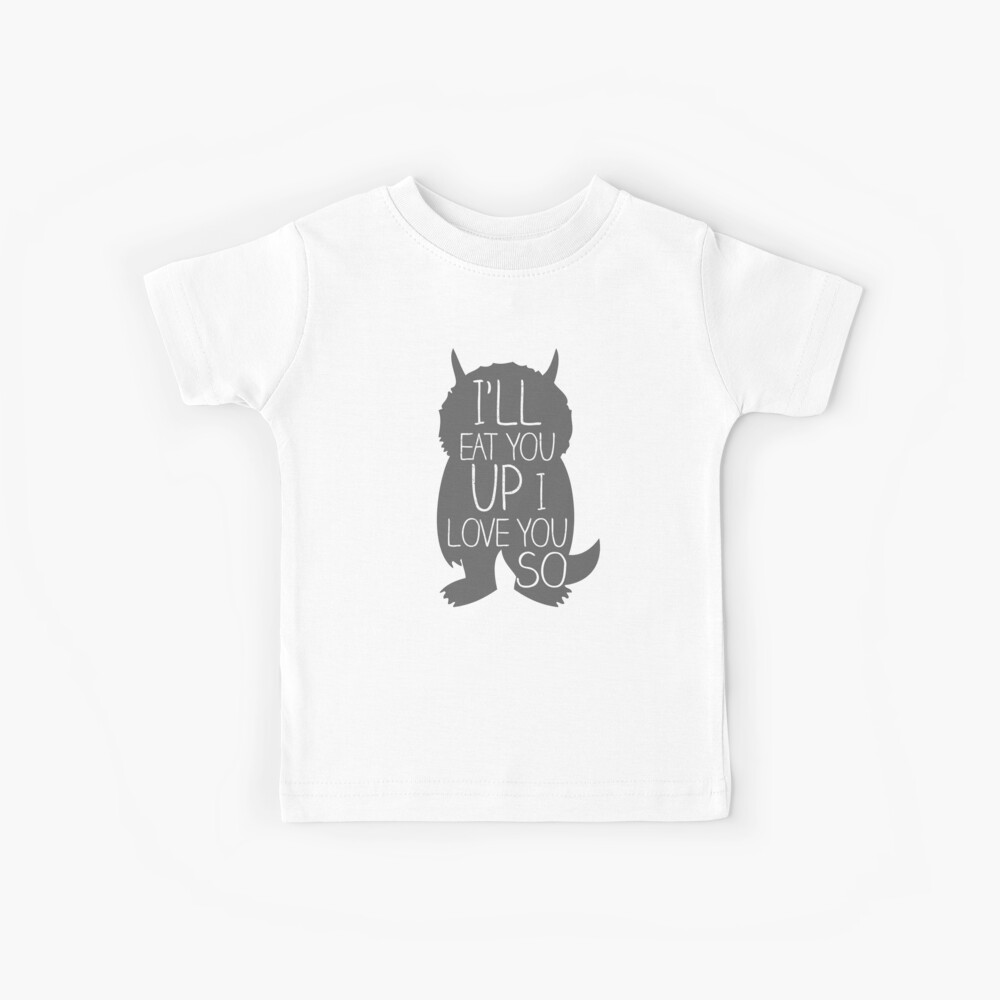 I'LL EAT YOU UP I LOVE YOU SO Kids T-Shirt