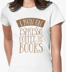 I run of Espresso coffee and books Womens Fitted T-Shirt