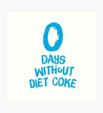 0 Days Without Diet Coke Art Print