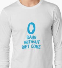 0 Days Without Diet Coke Long Sleeve T-Shirt
