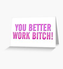 You Better Work Bitch! Greeting Card