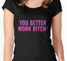 You Better Work Bitch! Women's Fitted Scoop T-Shirt