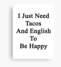 I Just Need Tacos And English To Be Happy  Canvas Print