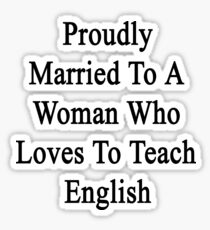Proudly Married To A Woman Who Loves To Teach English  Sticker