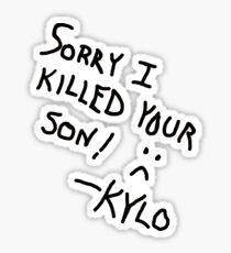 Sorry I Killed Your Son :( - Kylo Sticker