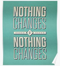 Nothing Changes If Nothing Changes - Inspirational Quotes Poster