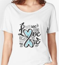 Love is Right Where We Are : Blue Women's Relaxed Fit T-Shirt