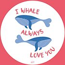 I whale always love you! by VeryGood91