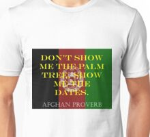 Dont Show Me The Palm Tree - Afghan Proverb Unisex T-Shirt
