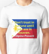 Dont Trust In Fortune - Filipino Proverb Unisex T-Shirt