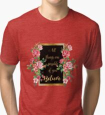 """Modern golden inspirational  quote, """"all things are possible if you believe"""" Tri-blend T-Shirt"""