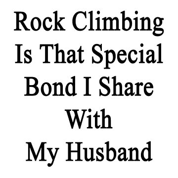 Rock Climbing Is That Special Bond I Share With My Husband  by supernova23