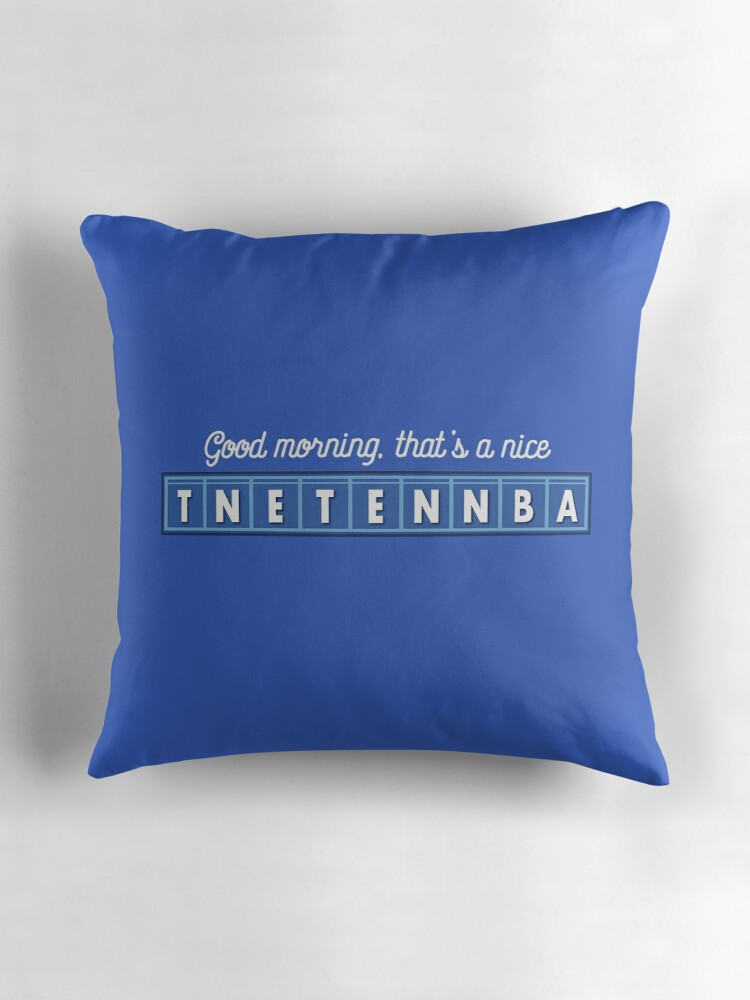 "Good morning that s a nice tnetennba "" Throw Pillows by"