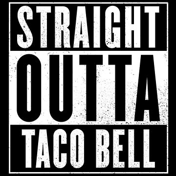 Straight Outta Taco Bell by Polytol