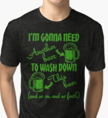 I'm Going To Need Another Beer St Paddys Tri-blend T-Shirt