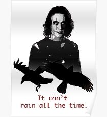 The Crow, Eric Draven. It can't rain all the time. Poster