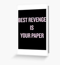 Best Revenge is Your Paper Greeting Card