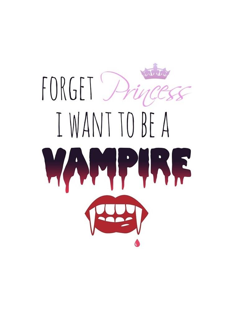 Vergiss Prinzessin, ich möchte ein Vampir sein! von KiddCustoms