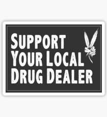 Support Your Local Drug Dealer Sticker